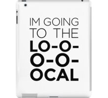 I'm going to the LOCAL. iPad Case/Skin