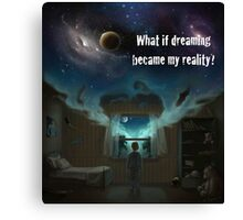What if dreaming became my reality?  Canvas Print