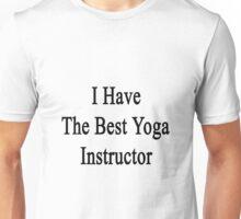 I Have The Best Yoga Instructor  Unisex T-Shirt