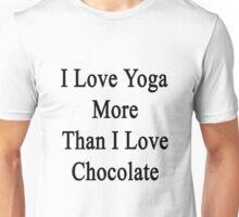 I Love Yoga More Than I Love Chocolate  Unisex T-Shirt