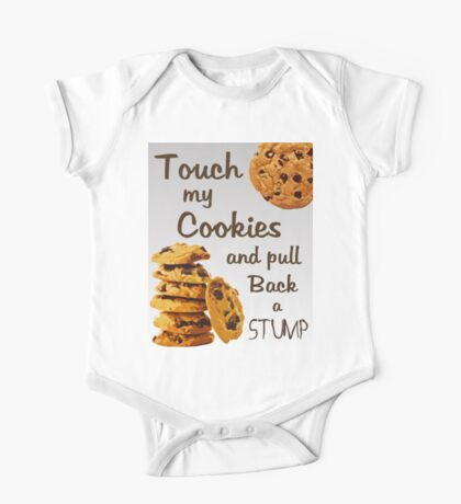 """Touch My Cookies & Pull Back a Stump"" Foodie Foodies Sweet Treats Yummy I'm Hungry Now One Piece - Short Sleeve"