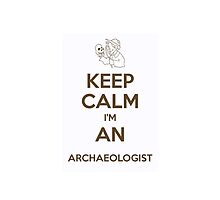 Keep calm, I'm an archaeologist by Bramble43