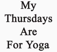 My Thursdays Are For Yoga  by supernova23