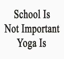 School Is Not Important Yoga Is  by supernova23