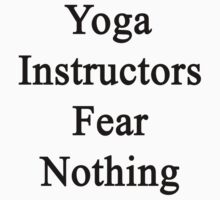 Yoga Instructors Fear Nothing  by supernova23
