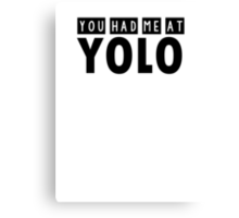 You had me at YOLO Canvas Print