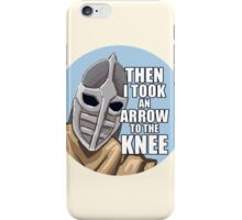 Then i took an arrow to the knee iPhone Case/Skin