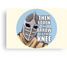 Then i took an arrow to the knee Canvas Print