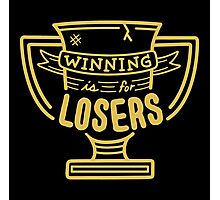 Winning is for Losers Photographic Print
