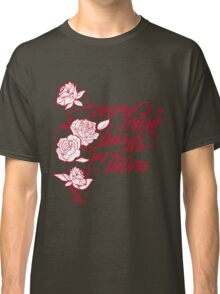 every rose has its thorn Classic T-Shirt