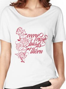 every rose has its thorn Women's Relaxed Fit T-Shirt