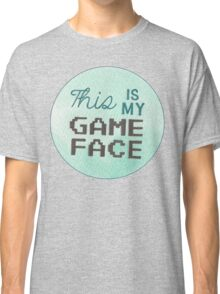 This is my Game Face Classic T-Shirt
