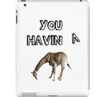 You having a giraffe? iPad Case/Skin