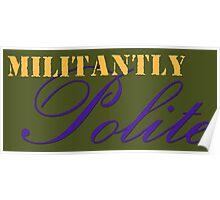 Militantly Polite Poster