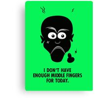 I don't have enough middle fingers for today Canvas Print