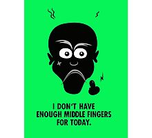 I don't have enough middle fingers for today Photographic Print