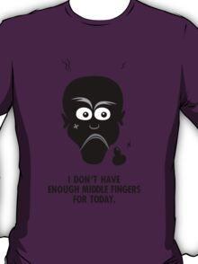 I don't have enough middle fingers for today T-Shirt