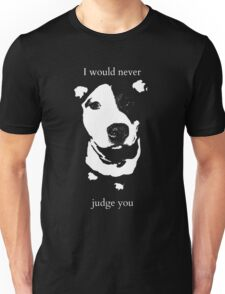 I would never judge you Unisex T-Shirt