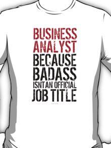 Business Analyst because Badass Isn't an Official Job Title T-Shirt