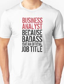 Business Analyst because Badass Isn't an Official Job Title T-Shirt