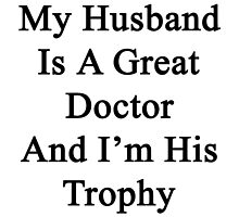 My Husband Is A Great Doctor And I'm His Trophy  by supernova23