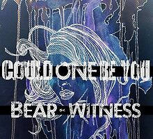 Bear-Witness: Could One Be You Merch by kilbury