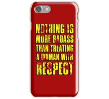 NOTHING IS MORE BADASS THAN TREATING A WOMAN WITH RESPECT iPhone Case/Skin