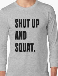SHUT UP AND SQUAT - Funny Gym Design for Lifters Long Sleeve T-Shirt