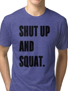 SHUT UP AND SQUAT - Funny Gym Design for Lifters Tri-blend T-Shirt