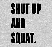 SHUT UP AND SQUAT - Funny Gym Design for Lifters Unisex T-Shirt