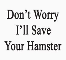 Don't Worry I'll Save Your Hamster  by supernova23