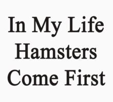 In My Life Hamsters Come First  by supernova23