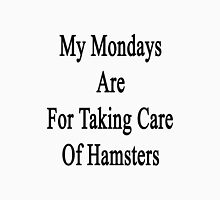 My Mondays Are For Taking Care Of Hamsters  Unisex T-Shirt