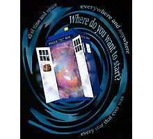 All of time and space; everywhere and anywhere; every star that ever was. Where do you want to start? - doctor who - tardis Photographic Print