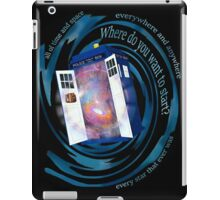 All of time and space; everywhere and anywhere; every star that ever was. Where do you want to start? - doctor who - tardis iPad Case/Skin