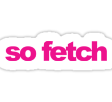 Mean Girls - So Fetch Sticker