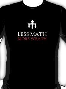 Less Math, More Wrath (Black) T-Shirt