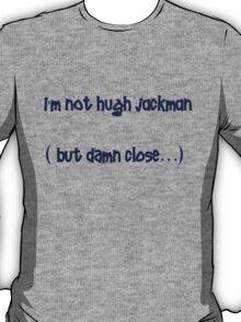 i'm not hugh jackman T-Shirt