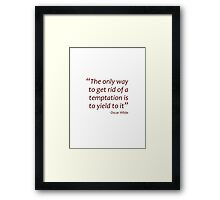 The only way to get rid of a temptation... (Amazing Sayings) Framed Print