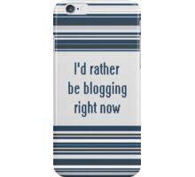 I'd rather be blogging iPhone Case/Skin