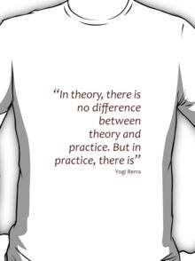 Theory and practice... (Amazing Sayings) T-Shirt