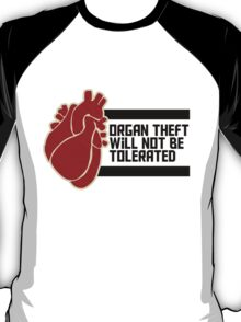 ORGAN THEFT WILL NOT BE TOLERATED T-Shirt