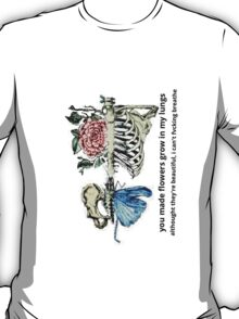 Flowers grew in my lungs T-Shirt