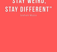 Graham Moore - Stay weird, stay different by TheFlipSide
