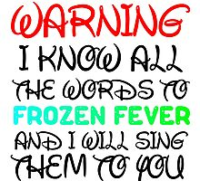WARNING I KNOW ALL THE WORDS TO FROZEN FEVER Photographic Print