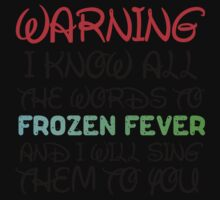 WARNING I KNOW ALL THE WORDS TO FROZEN FEVER Kids Clothes