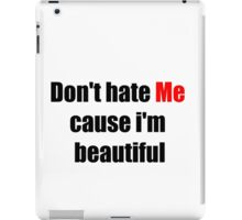 Don't Hate Me Cause I'm Beautiful iPad Case/Skin