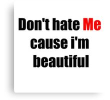 Don't Hate Me Cause I'm Beautiful Canvas Print