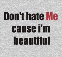 Don't Hate Me Cause I'm Beautiful by BobNegrito
