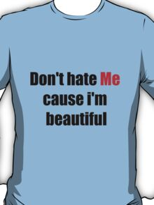 Don't Hate Me Cause I'm Beautiful T-Shirt